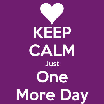 Keep Calm One More Day